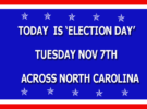 TODAY IS ELECTION DAY IN NORTH CAROLINA | TUESDAY NOV 7TH