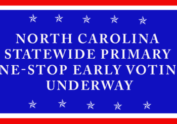 EARLY VOTING UNDERWAY STATEWIDE IN NORTH CAROLINA 2018 PRIMARY ELECTIONS