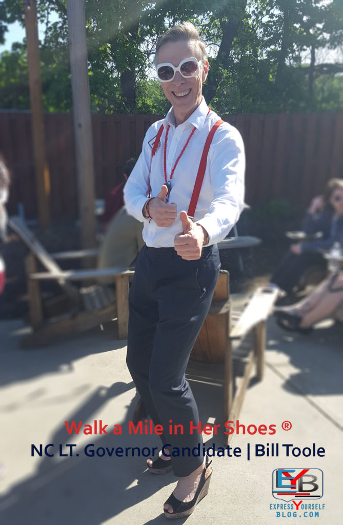 NC LT. Governor Candidate Bill Toole   Walk A Mile In Her Shoes